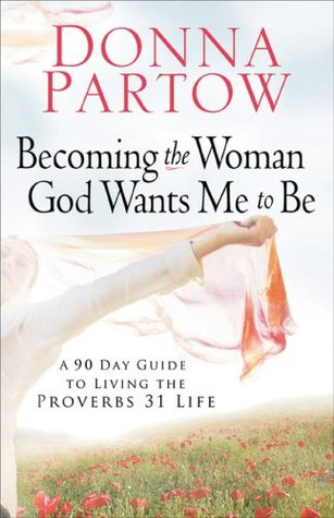 Becoming the Woman God Wants Me to Be by Donna Partow