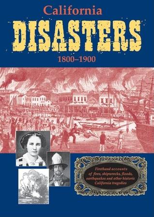 California Disasters 1800-1900 by William B. Secrest