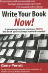 Write Your Book Now!: A Proven System to Start and FINISH the Book You�ve Always Wanted to Write