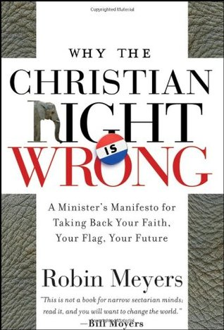 Why the Christian Right Is Wrong by Robin R. Meyers