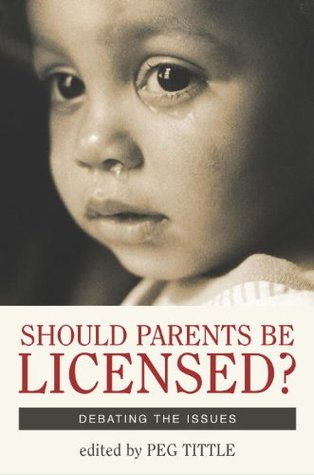 Should Parents Be Licensed?: Debating the Issues (Contemporary Issues)