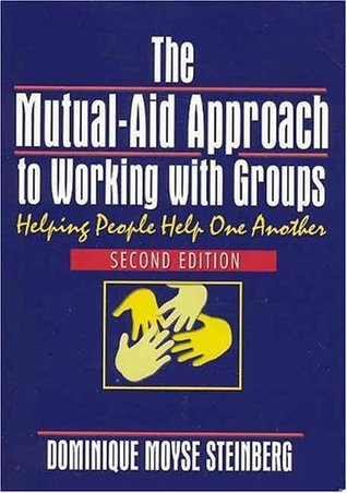 The Mutual-Aid Approach to Working with Groups by Dominique Moyse Steinberg