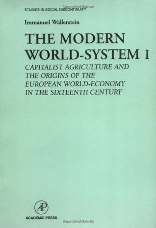 The Modern World-System I: Capitalist Agriculture and the Origins of the European World-Economy in the Sixteenth Century (Studies in Social Discontinuity)