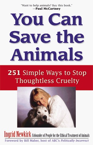 You Can Save the Animals by Ingrid Newkirk