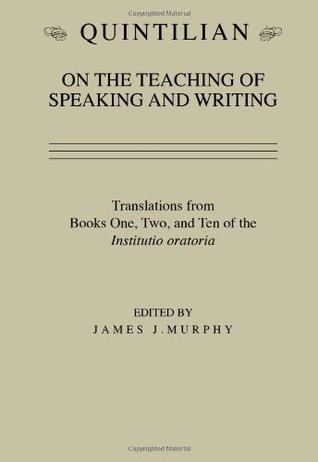 Quintilian on the Teaching of Speaking and Writing by James J. Murphy