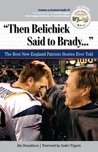 Then Belichick Said to Brady: The Best New England Patriots Stories Ever Told (The Best Sports Stories Ever Told)
