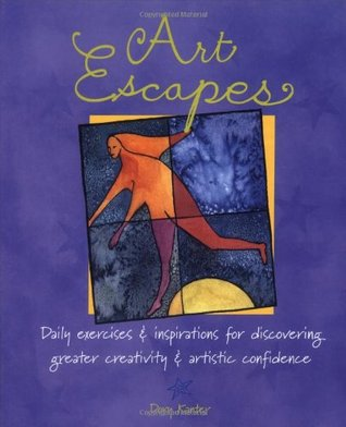 Art Escapes: Daily Exercises & Inspirations for Discovering Greater Creativ Ity & Artistic Confidence