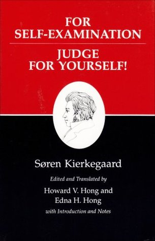 For Self-ExaminationJudge for Yourselves Kierkegaards Writings, Volume 21
