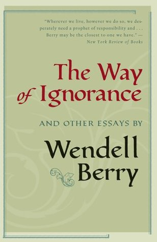 The Way of Ignorance by Wendell Berry