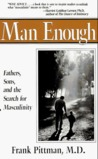 Man enough: fathers, sons and the search for masculinity