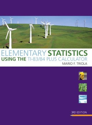 Elementary Statistics Using the TI-83/84 Plus Calculator (3rd... by Mario F. Triola