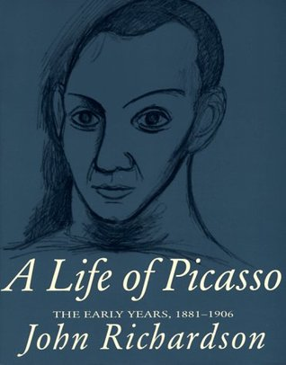 A Life of Picasso, Vol. 1 by John Richardson