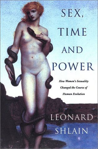 Sex, Time, and Power: How Womens Sexuality Changed the Course of Human Evolution