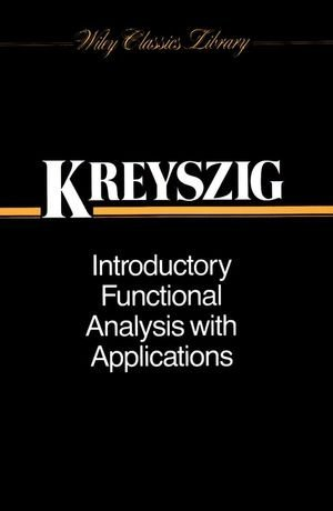 Introductory Functional Analysis with Applications by Erwin Kreyszig