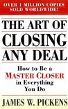 The Art of Closing Any Deal: How to Be a Master Closer in Every Thing You Do