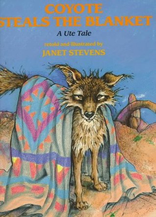 Coyote Steals the Blanket by Janet Stevens