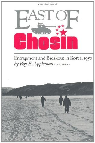 East of Chosin - Entrapment and Breakout in Korea, 1950  - Roy E. Appleman
