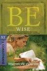 Be Wise: 1 Corinthians: Discern the Difference Between Man's Knowledge and God's Wisdom (The BE Series Commentary)
