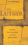 The Fabricated Luther: Refuting Nazi Connections and Other Modern Myths (Second Edition)