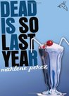 Dead Is So Last Year by Marlene Perez