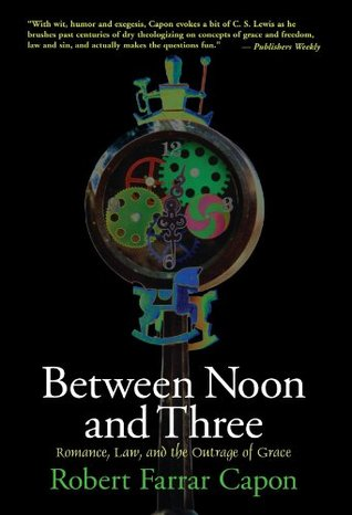 Between Noon & Three by Robert Farrar Capon