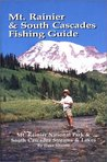 Mt. Rainier & South Cascades Fishing Guide: Mt. Rainier National Park & South Cascades Lakes and Streams