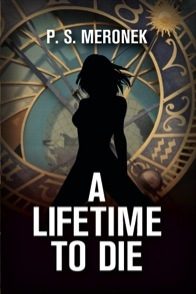 A Lifetime to Die by P.S. Meronek