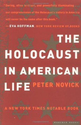 The Holocaust In American Life By Peter Novick Reviews Discussion Bookclubs Lists