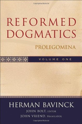Reformed Dogmatics Volume 1  by Herman Bavinck