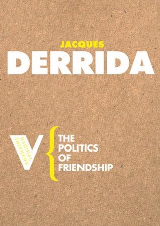 The Politics of Friendship by Jacques Derrida
