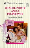 Wealth, Power And A Proper Wife by Karen Rose Smith