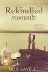 Rekindled Moments (Moments in Time, #2)