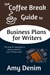 The Coffee Break Guide to Business Plans for Writers: The Step-By-Step Guide to Taking Control of Your Writing Career