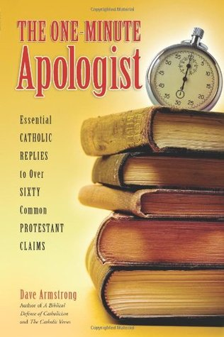 The One-Minute Apologist by Dave Armstrong