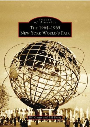 The 1964-1965 New York World's Fair by Bill  Cotter