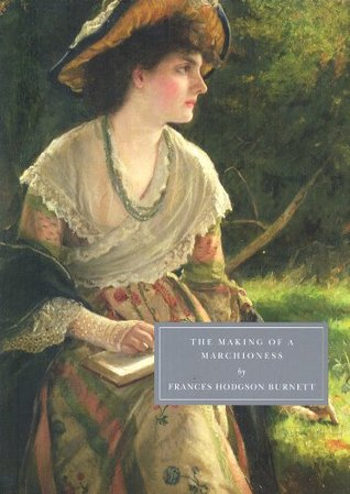 The Making of a Marchioness by Frances Hodgson Burnett
