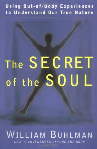 The Secret of the Soul by William Buhlman