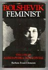 Bolshevik Feminist: The Life of Aleksandra Kollantai