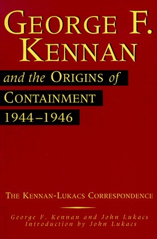 George F. Kennan and the Origins of Containment, 1944-1946 by George F. Kennan