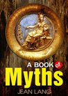 A Book of Myths : complete with colorful Illustration (Illustrated)