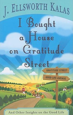 I Bought a House on Gratitude Street: And Other Insights on the Good Life
