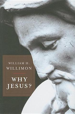 Why Jesus? by William H. Willimon