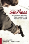 Hearts of Darkness: Why Kids Are Becoming Mass Murderers and How We Can Stop It
