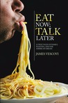 Eat Now; Talk Later: 52 True Tales of Family, Feasting, and the American Dream