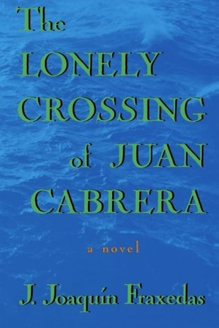 The Lonely Crossing of Juan Cabrera by J. Joaquin Fraxedas