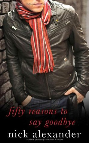Fifty Reasons to Say Goodbye by Nick Alexander