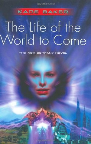 The Life of the World to Come by Kage Baker