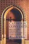 Catholic Converts: British and American Intellectuals Turn to Rome