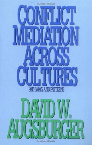 Conflict Mediation Across Cultures by David W. Augsburger