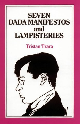 Seven Dada Manifestos and Lampisteries by Tristan Tzara